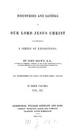 Discourses and sayings of ... Jesus Christ illustrated in a series of expositions