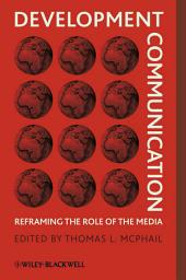 Development Communication: Reframing the Role of the Media