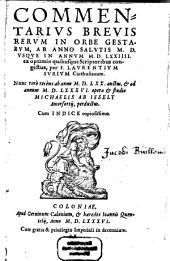 Commentarivs Brevis Rervm In Orbe Gestarvm: Ab Anno Salvtis M.D. Vsqve In Annvm M.D.LXXIIII. ex optimis quibusque Scriptoribus congestus : Cum Indice copiosissimo