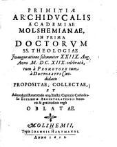 Primitiae archiducalis academiae Molshemianae: in prima doctorum S. S. theologiae inauguratione solemniter 28. Aug. anno 1618 celebrata ...