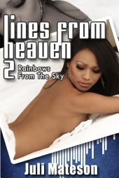 Lines from Heaven Part 2: Rainbows from the Sky : Erotica Sex: (Adults Only Erotica)
