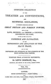 Hertslet's Commercial Treaties: A Collection of Treaties and Conventions, Between Great Britain and Foreign Powers, and of the Laws, Decrees, Orders in Council, &c., Concerning the Same, So Far as They Relate to Commerce and Navigation, Slavery, Extradition, Nationality, Copyright, Postal Matters, &c., and to the Privileges and Interests of the Subjects of the High Contracting Parties, Volume 7
