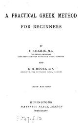 A practical Greek method for beginners, by F. Ritchie and E.H. Moore