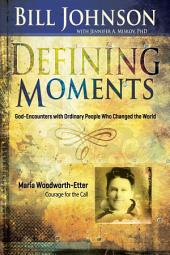 Defining Moments: Maria Woodworth Etter