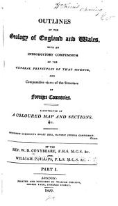 Outlines of the Geology of England and Wales: With an Introductory Compendium of the General Principles of that Science, and Comparative Views of the Structure of Foreign Countries ...