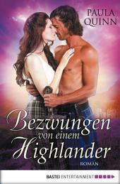 Bezwungen von einem Highlander: Roman