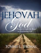 Jehovah God: Poems to Light the Road to Everlasting Life