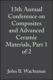 13th Annual Conference on Composites and Advanced Ceramic Materials, Part 1 of 2: Ceramic Engineering and Science Proceedings, Volume 10, Issues 7-8