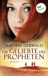 Die Geliebte des Propheten (Gesamtausgabe): Roman