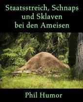 Staatsstreich, Schnaps und Sklaven bei den Ameisen