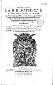 Premier volume de la Bibliotheque du sieur de la-Croix-du-Maine, qui est un catalogue général de toutes sortes d'autheurs qui ont escrit en françois depuis cinq cents ans et plus, jusques à ce jour d'huy... dedié et presenté au Roy...