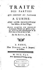 Traité des parties qui servent de passage à l'urine: avec leur description, leur action et leurs usages ...