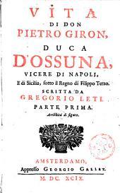 Vita di Don Pietro Giron, duca D'Ossuna, vicere di Napoli, e di Sicilia, sotto il regno di Filippe Terzo: Volume 1