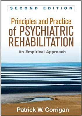 Principles and Practice of Psychiatric Rehabilitation  Second Edition