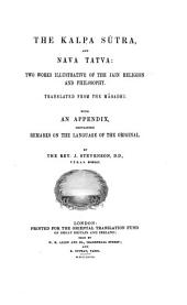 The Kalpa Sútra [by Bhadra Báhu] and Nava Tatva: Two Works Illustrative of the Jain Religion and Philosophy. Translated from the Mágadhi. With an Appendix Containing Remarks on the Language of the Original by J. Stevenson