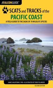 Scats and Tracks of the Pacific Coast: A Field Guide to the Signs of 70 Wildlife Species, Edition 2