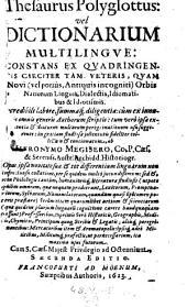 Thesaurus polyglottus: vel Dictionarium multilingue: constans ex quadringentis circiter tam veteris, quam novi ... orbis nationum linguis, dialectis, idiomatibus & idiotismis ... Secunda editio: Volume 1