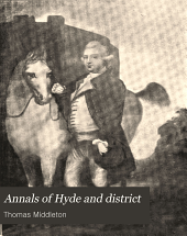 Annals of Hyde and District: Containing Historical Reminiscences of Denton, Haughton, Dukinfield, Mottram, Longdendale, Bredbury, Marple, and the Neighbouring Townships