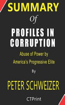 Summary Of Profiles In Corruption By Peter Schweizer Abuse Of Power By America S Progressive Elite Book PDF