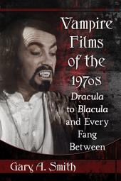 Vampire Films of the 1970s: Dracula to Blacula and Every Fang Between