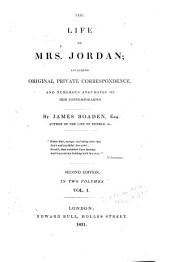 The Life of Mrs. Jordan: Including Original Private Correspondence, and Numerous Anecdotes of Her Contemporaries, Volumes 1-2