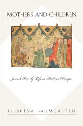 Mothers and Children: Jewish Family Life in Medieval Europe