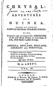 Chrysal: Or, the Adventures of a Guinea. Wherein are Exhibited Views of Several Striking Scenes: with Curious and Interesting Anecdotes of the Most Noted Persons ... By an Adept, Volume 4