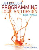 Just Enough Programming Logic and Design: Edition 2