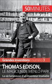 Thomas Edison, le magicien de Menlo Park: La vie lumineuse d'un inventeur insatiable