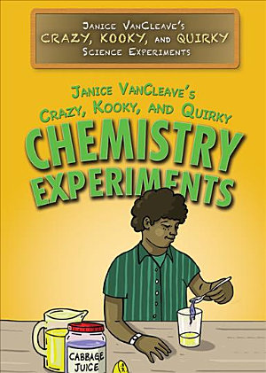 Janice VanCleave   s Crazy  Kooky  and Quirky Chemistry Experiments PDF