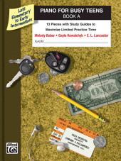 Piano for Busy Teens, Book A: 13 Pieces with Study Guides to Maximize Limited Practice Time