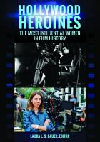 Hollywood Heroines  The Most Influential Women in Film History PDF