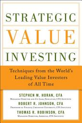 Strategic Value Investing: Practical Techniques of Leading Value Investors: Techniques From the World's Leading Value Investors of All Time (EBOOK)