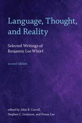 Language, Thought, and Reality: Selected Writings of Benjamin Lee Whorf, Edition 2