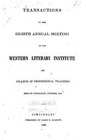 Transactions of the ... Annual Meeting of the Western Literary Institute, and College of Professional Teachers: Volume 8