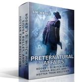 Preternatural Affairs, Books 1-3: Witch Hunt, Silver Bullet, and Hotter than Helltown: An Urban Fantasy Series