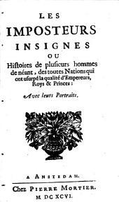 Les imposteurs insignes ou Histoires de plusieurs hommes de néant ... qui ont usurpé la qualité d'empereurs, roys & princes: Volume1