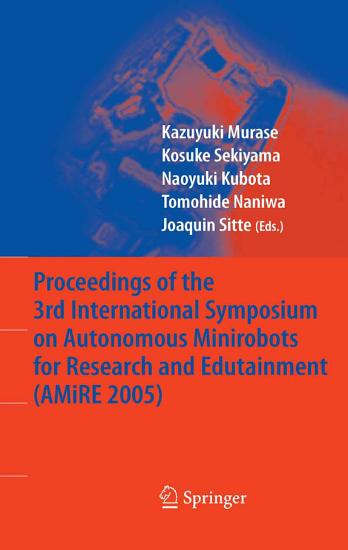 Proceedings of the 3rd International Symposium on Autonomous Minirobots for Research and Edutainment  AMiRE 2005  PDF