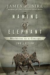 Naming the Elephant: Worldview as a Concept, Edition 2