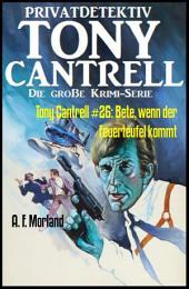 Tony Cantrell #26: Bete, wenn der Feuerteufel kommt