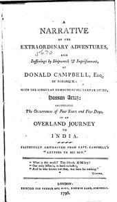 "A Narrative of the Extraordinary Adventures, and Sufferings by Shipwreck & Imprisonment, of Donald Campbell: Comprising the Occurrences of Four Years and Five Days, in an Overland Journey to India. Faithfully Abstracted from Capt. Campbell's ""Letters to His Son."""
