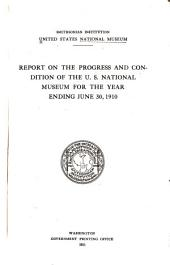 Report on the Progress and Condition of the U.S. National Museum for the Year Ending June 30 ...
