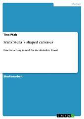 Frank Stella ́s shaped canvases: Eine Neuerung in und für die abstrakte Kunst