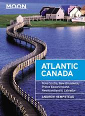 Moon Atlantic Canada: Nova Scotia, New Brunswick, Prince Edward Island, Newfoundland & Labrador, Edition 8