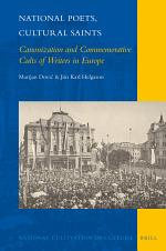 National Poets, Cultural Saints: Canonization and Commemorative Cults of Writers in Europe