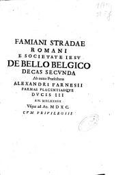 Famiani Stradae Romani e Societate Iesu De bello Belgico decas secunda: ab initio praefecturae Alexandri Farnesii Parmae Placentiaeque Ducis III an. MDLXXVIII vsque ad an. MDXC.