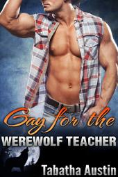Gay For The Werewolf Teacher (Gay MM Love): Gay Shifter Paranormal Romance