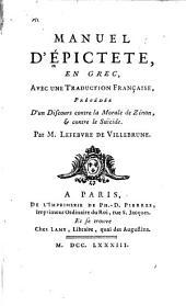 Manuel d'Epictete: en grec, avec une traduction française, précédeé d'un discours contre la morale de Zénon, & contre le suïcide