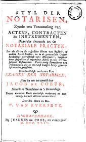 Styl der notarissen,: zynde een verzameling van actens, contracten en instrumenten, dagelyks dienende tot de notariale practyk ... : Ende laatstelyk noch een kort examen der notarissen,