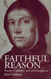 Faithful Reason: Essays Catholic and Philosophical